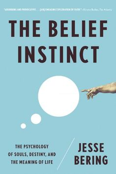 The Belief Instinct: The Psychology of Souls, Destiny, and the Meaning of Life by [Bering, Jesse]