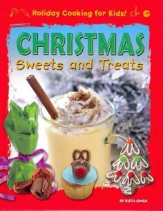 Christmas sweets and treats by Ruth Owen Christmas Sweets, Cooking With Kids, Book Gifts, Great Gifts, Tasty, Treats, Breakfast, Holiday, Desserts