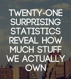 Here are 21 surprising statistics about our clutter that help us understand how big of a problem our accumulation of stuff has become.