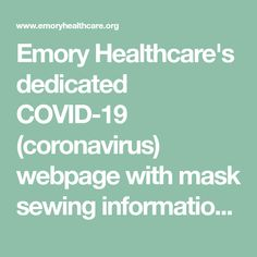 Emory Healthcare's dedicated (coronavirus) webpage with mask sewing information resources. Donation Sites, Medical Advice, Face Masks, Health Care, Cover Up, Sewing, Dressmaking, Couture, Stitching