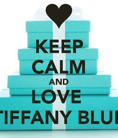 KEEP CALM AND LOVE TIFFANY BLUE - KEEP CALM AND CARRY ON Image Generator - brought to you by the Ministry of Information http://pinterest.com/treypeezy