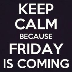 friday...my favorite day :D