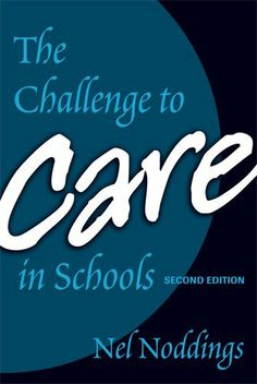 The Challenge to Care in Schools: An Alternative Approach to Education, Second Edition (Advances in Contemporary Educational Thought Series) by Nel Noddings, http://www.amazon.com/dp/0807746096/ref=cm_sw_r_pi_dp_Br1Qtb0V0BNMQ