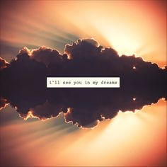 i'll see you in my dreams...