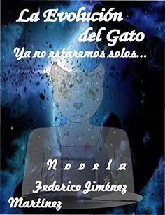 La Evolución del Gato: Ya no estaremos solos... (Spanish Edition) door Federico Jiménez Martínez, http://www.amazon.nl/dp/B00I1FTJ3A/ref=cm_sw_r_pi_dp_hOjBub061V7R9