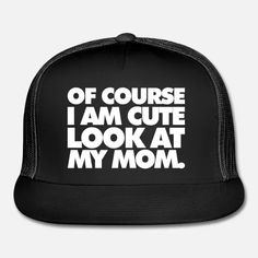 Of course I am cute. Look at My Mom. Trucker Cap ✓ Unlimited options to combine colours, sizes & styles ✓ Discover Baseball Caps by international designers now! Look At Me, Quotes For Kids, Funny Kids, Custom Clothes, My Mom, Cute, Table, Kawaii, Tables