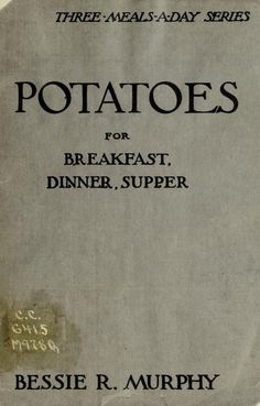1920 - Potatoes for breakfast, dinner, supper / Retro Recipes, Old Recipes, Vintage Recipes, Cookbook Recipes, Potato Recipes, Vegetable Recipes, Homemade Cookbook, Vegetable Dishes, Easy Recipes