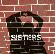 I don't have a sister..but I have friends that are just like having one!