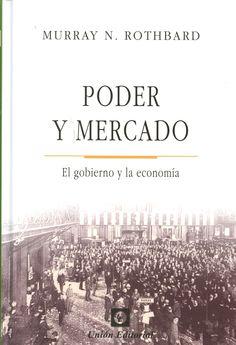 Poder y mercado : el gobierno y la economía / Murray N. Rothbard.    Unión, 2015