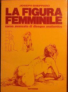 La Figura Femminile, Corso Avanzato Di Disegno Anatomico: Joseph Sheppard: Amazon.com: Books