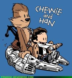 The ONLY way I would like something from Star Wars.  <3 Calvin and Hobbes.  Chewie and Han