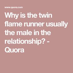 Why is the twin flame runner usually the male in the relationship? - Quora