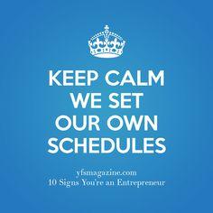 Keep Calm >> We set our own schedules #smallbiz #startups
