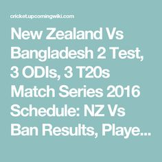 New Zealand Vs Bangladesh 2 Test 3 ODIs T20s Match Series 2016 Schedule