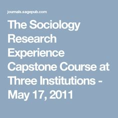 The Sociology Research Experience Capstone Course at Three Institutions - May 17, 2011