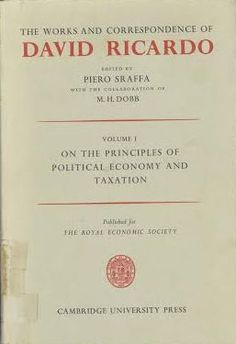 The works and correspondence of David Ricardo / edited by Piero Sraffa ; with the collaboration of M.H. Dobb Cambridge : University Press, 1951 (1975 imp.) Vol. 1: On the principles of political economy and taxation