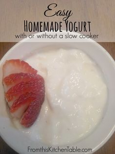 Thick and Easy Homemade Yogurt (with or without a slow cooker) We LOVE this!