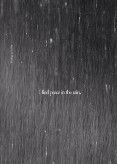 I love rain. its one of my favourite things, its just relaxing and I find it lovely and refreshing I guess