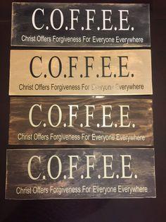 C O F F E E Christ Offers Forgiveness For By