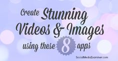 Create stunning videos & images using these 8 apps. Super cool!! #onlinecontent #entrepreneurship #blogging