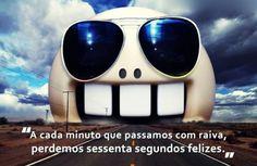 A cada minuto que passamos com raiva, perdemos sessenta segundos felizes. - Ralph Waldo Emerson (Frases para Face)