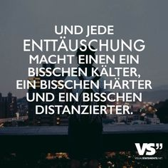 Und jede Enttäuschung macht einen ein bisschen kälter, ein bisschen härter und ein bisschen distanzierter Y cada desilusión te hace un poco más frío, un poco más duro y un poco más distante. Sad Quotes, Words Quotes, Life Quotes, Inspirational Quotes, Sayings, Sleek Make Up, German Quotes, Visual Statements, More Than Words