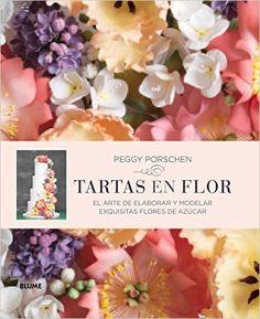 Tartas En Flor. El Arte De Elaborar Y Modelar Exquisitas Flores De Azúcar…