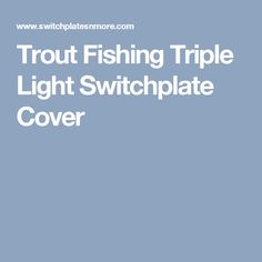 Trout Fishing Triple Light Switchplate Cover