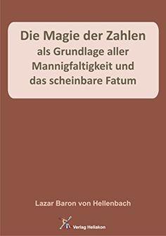 Die Magie der Zahlen als Grundlage aller Mannigfaltigkeit und das scheinbare Fatum von Lazar Baron von Hellenbach