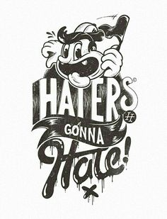 """haters gonna hate"" illustration by Marko Purac Typography Poster, Typography Design, Logo Design, Type Design, Character Illustration, Illustration Art, 1930s Cartoons, Inspiration Typographie, Grafik Design"