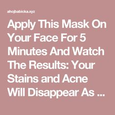 Apply This Mask On Your Face For 5 Minutes And Watch The Results: Your Stains and Acne Will Disappear As If by a Magic! – Page 2 – Fitness Beauty