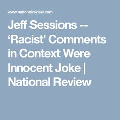 Jeff Sessions -- 'Racist' Comments in Context Were Innocent Joke | National Review