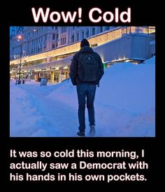 funny caption it was so cold democrats have their hands in their own pockets