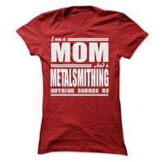I AM A MOM AND A METALSMITHING SHIRTS - #shirt refashion #tee ball. MORE ITEMS  => https://www.sunfrog.com/LifeStyle/I-AM-A-MOM-AND-A-METALSMITHING-SHIRTS-Ladies.html?id=60505