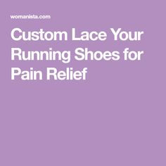 5617d921ac Custom Lace Your Running Shoes for Pain Relief Pain Relief