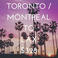 Toronto or Montreal to Los Angeles, California - $328 CAD roundtrip including taxes Toronto flights are non-stop!