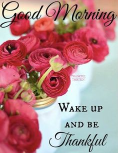 Good Morning, Wake Up And Be Thankful good morning quotes good morning greetings good morning morning quotes morning Good Morning Flowers, Good Morning Sunshine, Good Morning Messages, Good Morning Good Night, Good Morning Wishes, Beautiful Morning, Happy Morning, Morning Morning, Good Afternoon Quotes