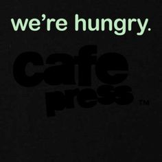We're Hungry - T-Shirt on CafePress.com