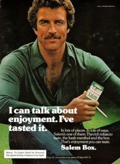Haha my grandma was obsessed with him in magnum p.i. and she always smoke Salem menthols when I was a kid.