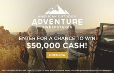Enter the American Outdoor Adventure Sweepstakes from Great American Country for your chance to win $50,000 cash!