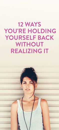 12 Ways You're Holding Yourself Back Without Realizing It