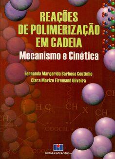 COUTINHO, Fernanda Margarida Barbosa; OLIVEIRA, Clara Marize Firemand. Reações de polimerização em cadeia: mecanismo e cinética. Rio de Janeiro: Interciência, 2006. xi, 198 p. Inclui bibliografia (ao final de cada capítulo); il. tab. quad. graf.; 25x18x1cm. ISBN 8571931267.  Palavras-chave: POLIMEROS; POLIMERIZACAO; CINETICA QUIMICA.  CDU 678.7 / C871r / 2006