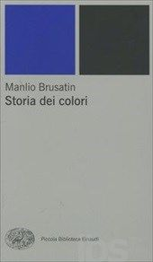 Storia dei colori - Brusatin Manlio - Libro - Einaudi - Piccola biblioteca Einaudi. Nuova serie - IBS