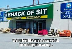 Furniture Showroom Well I Feel Like A Real Shack O. ~ Memes curates only the best funny online content. The Ultimate cure to boredom with a daily fix of haha, hehe and jaja's. Funny Signs, Funny Jokes, Hilarious Sayings, Funny Ads, Hilarious Animals, 9gag Funny, Sarcastic Humor, Funny Animal, Morning Humor