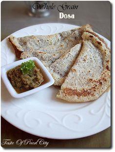 Whole grain Dosa:  2 cups brown rice (soak 3 hrs), ½ cup (soak 2 hrs) Barley, ½ cup Quinoa (Soak 1 hr), ½ cup Urad dhal (soak 2 hrs), ½ cup Rolled oats (soak 10 min), Salt to taste