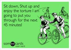 Sit down, Shut up and enjoy the torture I am going to put you through for the next 45 minutes! Ha ha so true but oh so fun! I love spin class! Gym Memes, Gym Humor, Workout Humor, Spin Class Humor, Class Memes, Rpm Les Mills, Spin Quotes, Work Quotes, Spin Instructor
