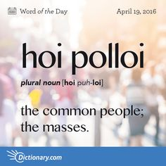 Today's Word of the Day is hoi polloi. Learn its definition, pronunciation, etymology and more. Join over 19 million fans who boost their vocabulary every day.