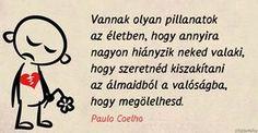 Paulo Coelho idézet a hiányról. Im Single, Everlasting Love, Angels In Heaven, Happy Love, Karma, Einstein, Quotations, My Life, Life Quotes