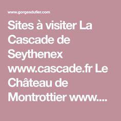 Sites à visiter La Cascade de Seythenex www.cascade.fr Le Château de Montrottier www.chateaudemontrottier.com Les Jardins Secrets www.jardins-secrets.com Les Cascades, Travel