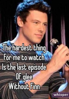 """""""The hardest thing For me to watch Is the last episode Of glee Without Finn """""""